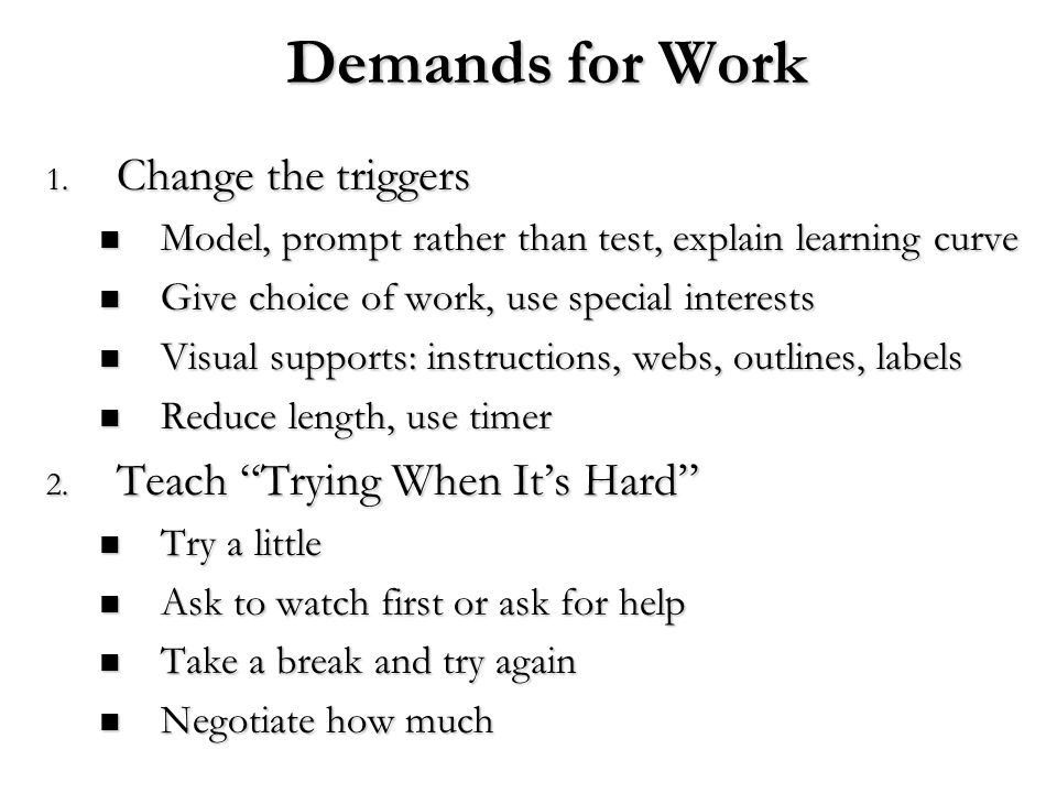 Demands for Work 1. Change the triggers Model, prompt rather than test, explain learning curve Model, prompt rather than test, explain learning curve