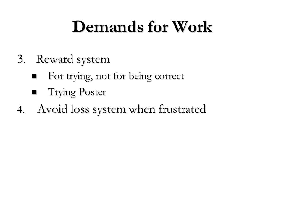 Demands for Work 3.Reward system For trying, not for being correct For trying, not for being correct Trying Poster Trying Poster 4. Avoid loss system