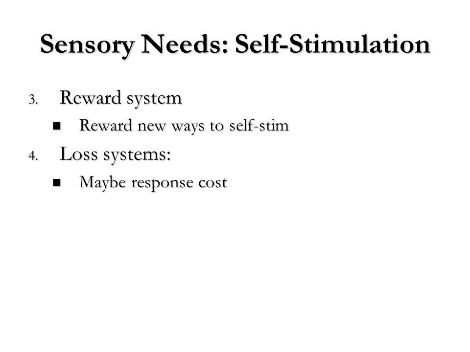 Sensory Needs: Self-Stimulation 3. Reward system Reward new ways to self-stim Reward new ways to self-stim 4. Loss systems: Maybe response cost Maybe