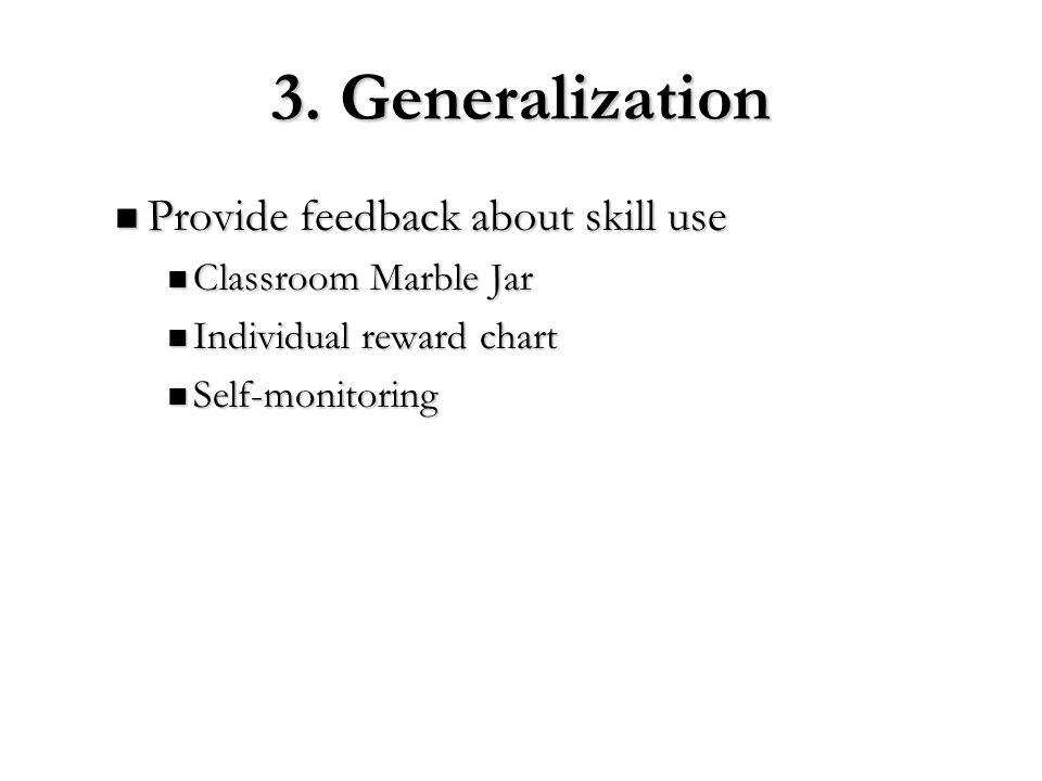 3. Generalization Provide feedback about skill use Provide feedback about skill use Classroom Marble Jar Classroom Marble Jar Individual reward chart