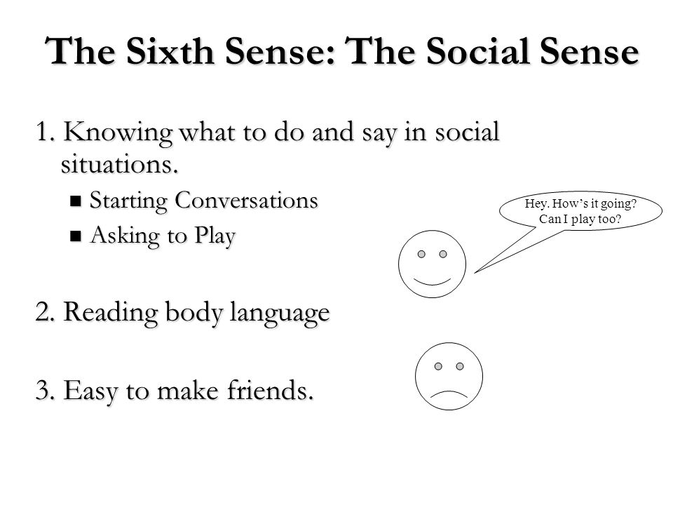 The Sixth Sense: The Social Sense 1. Knowing what to do and say in social situations. Starting Conversations Starting Conversations Asking to Play Ask