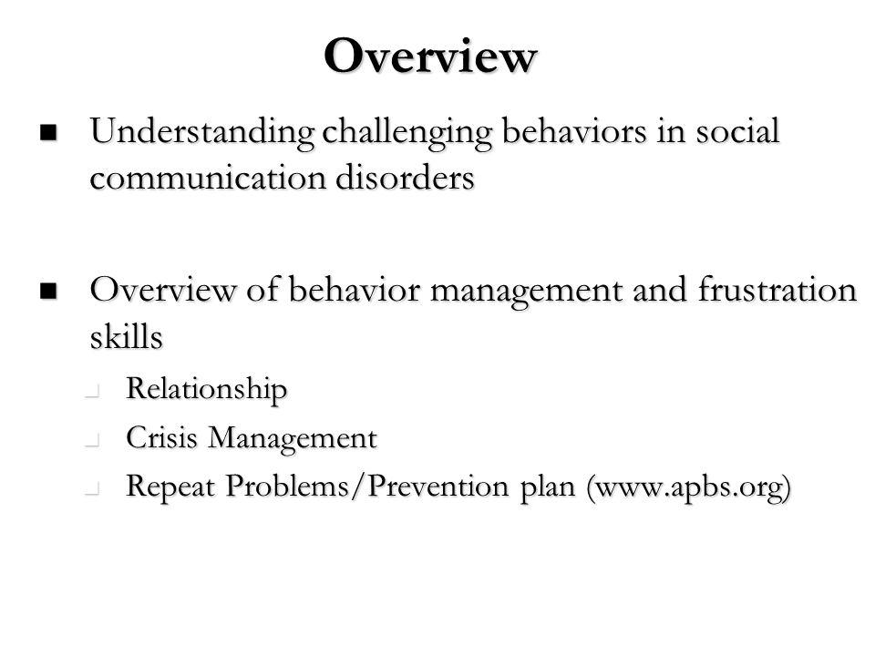 Overview Understanding challenging behaviors in social communication disorders Understanding challenging behaviors in social communication disorders O