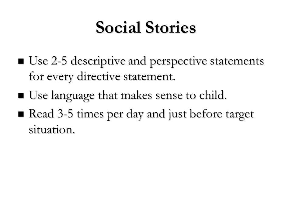 Social Stories Use 2-5 descriptive and perspective statements for every directive statement. Use 2-5 descriptive and perspective statements for every