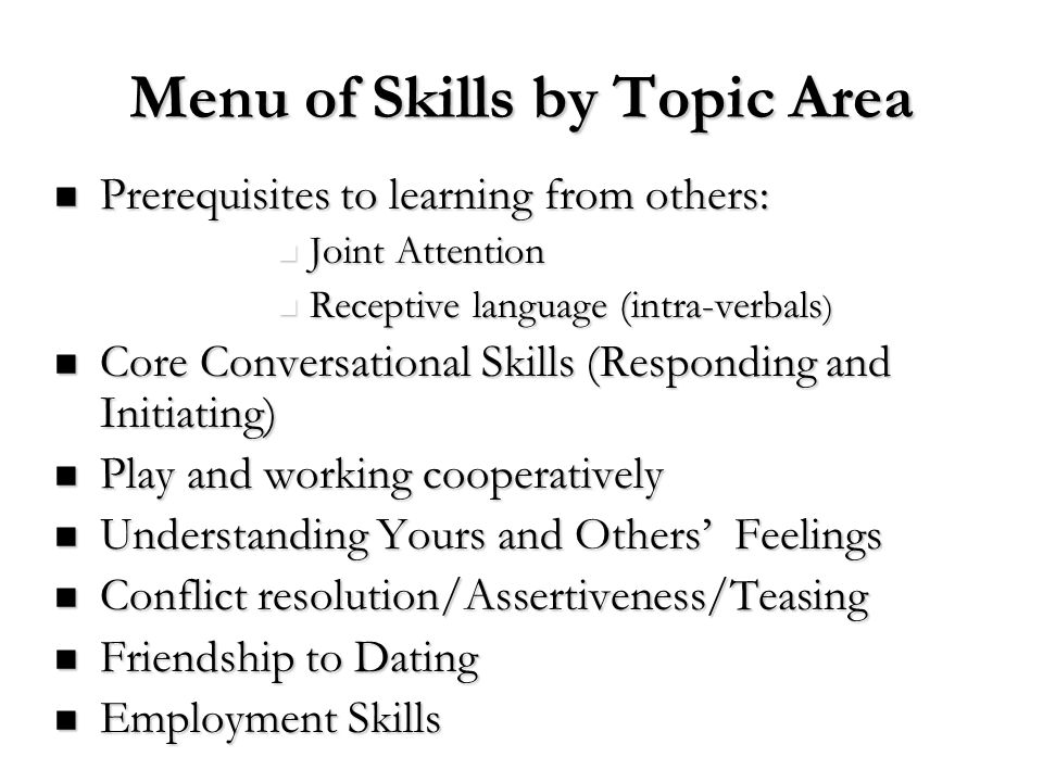 Menu of Skills by Topic Area Prerequisites to learning from others: Prerequisites to learning from others: Joint Attention Joint Attention Receptive l