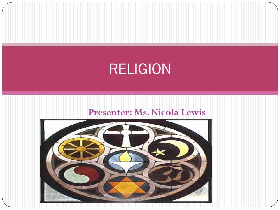 Presenter: Ms. Nicola Lewis RELIGION