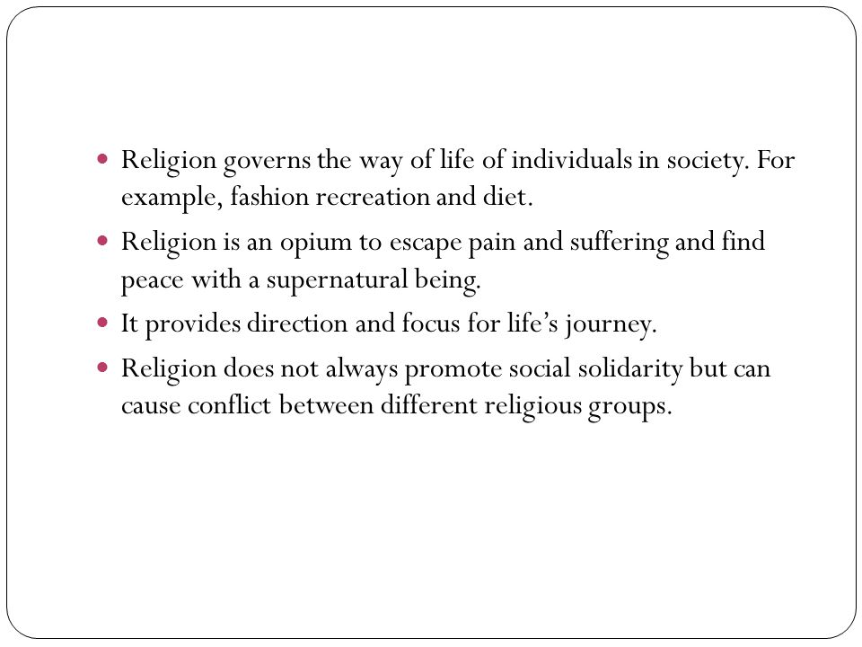 Religion governs the way of life of individuals in society.