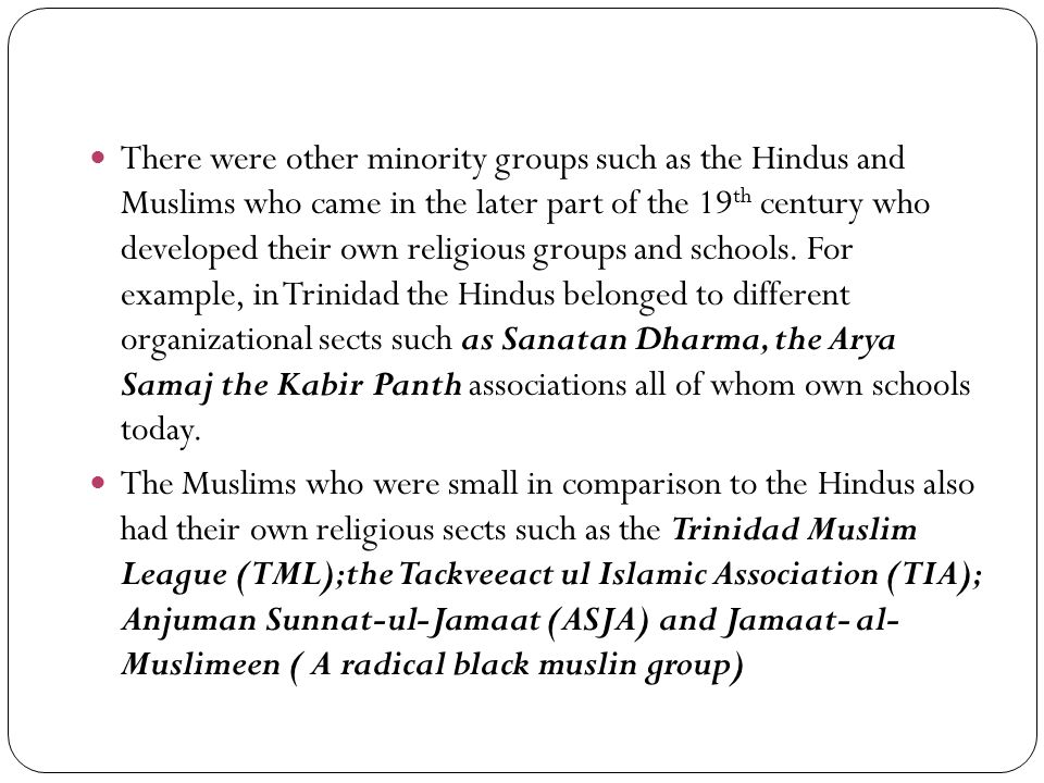 There were other minority groups such as the Hindus and Muslims who came in the later part of the 19 th century who developed their own religious groups and schools.