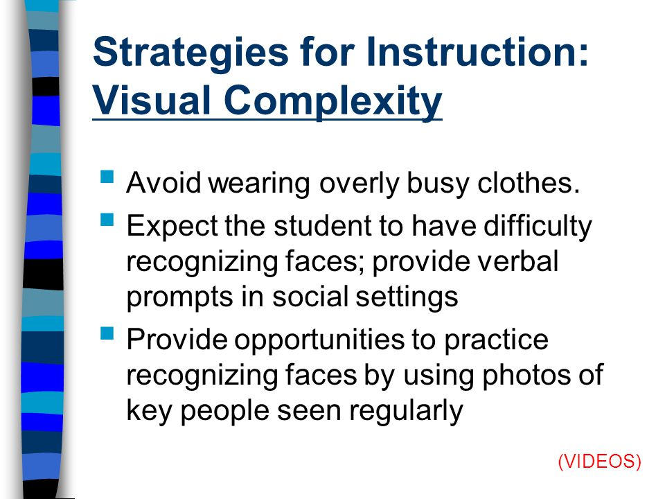 Strategies for Instruction: Visual Complexity  Avoid wearing overly busy clothes.