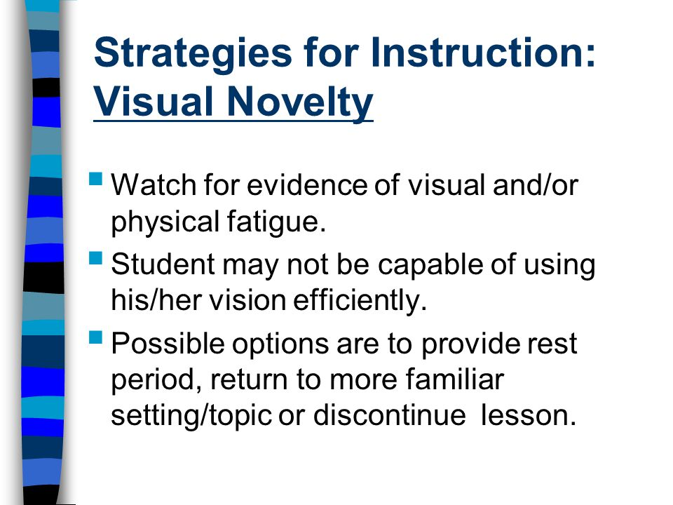 Strategies for Instruction: Visual Novelty  Watch for evidence of visual and/or physical fatigue.