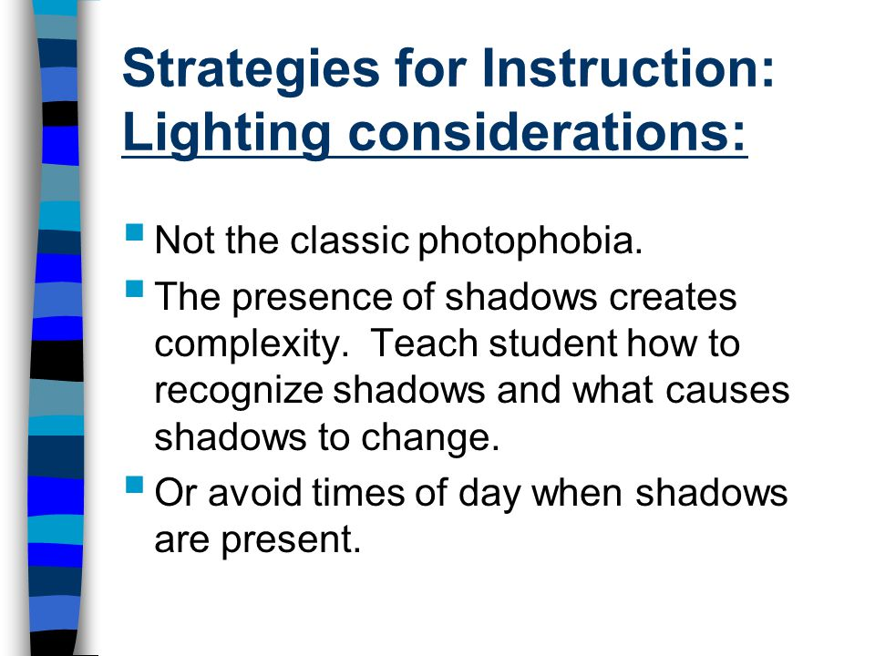 Strategies for Instruction: Lighting considerations:  Not the classic photophobia.