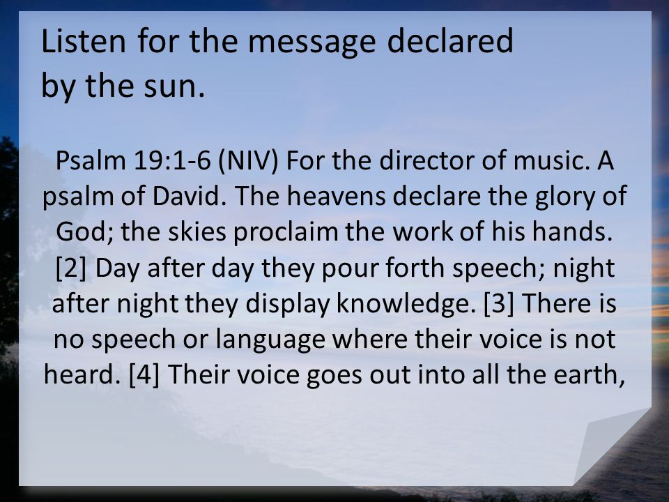 Listen for the message declared by the sun.their words to the ends of the world.