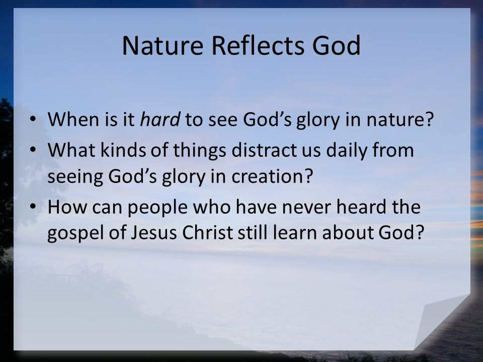 Nature Reflects God Creation can tell us about God's eminence (His dominion over creation).