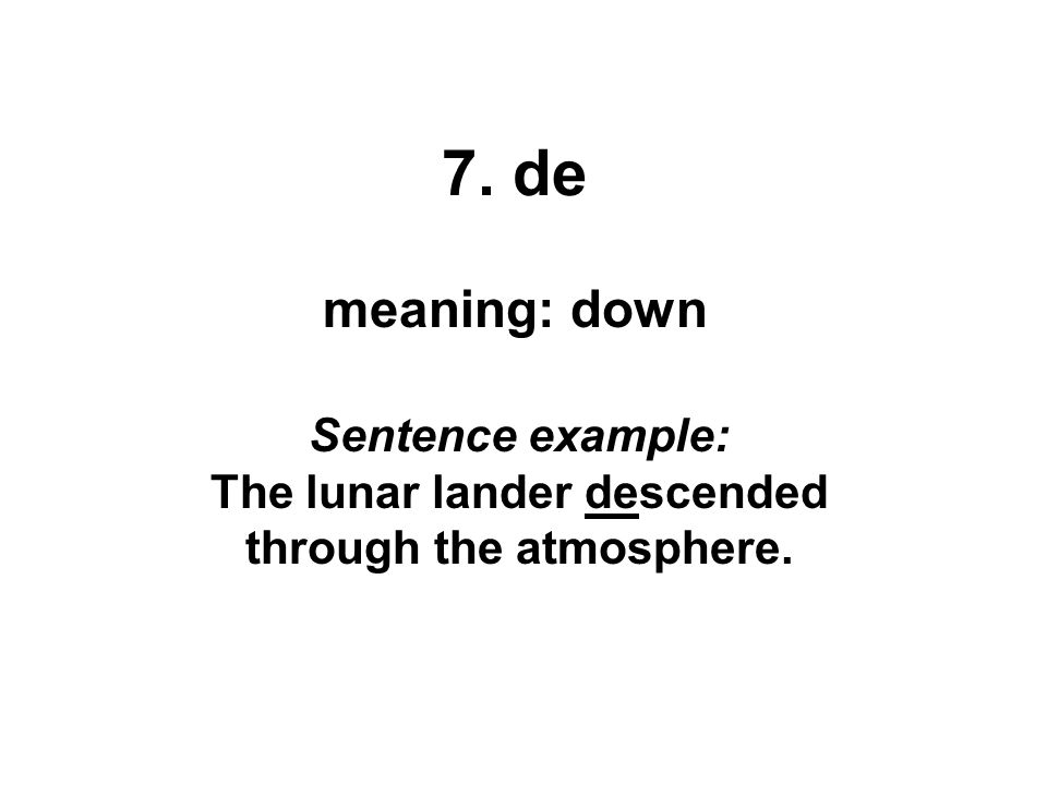 7. de meaning: down Sentence example: The lunar lander descended through the atmosphere.