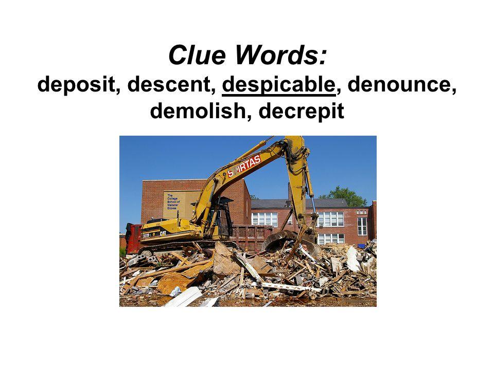 Clue Words: deposit, descent, despicable, denounce, demolish, decrepit