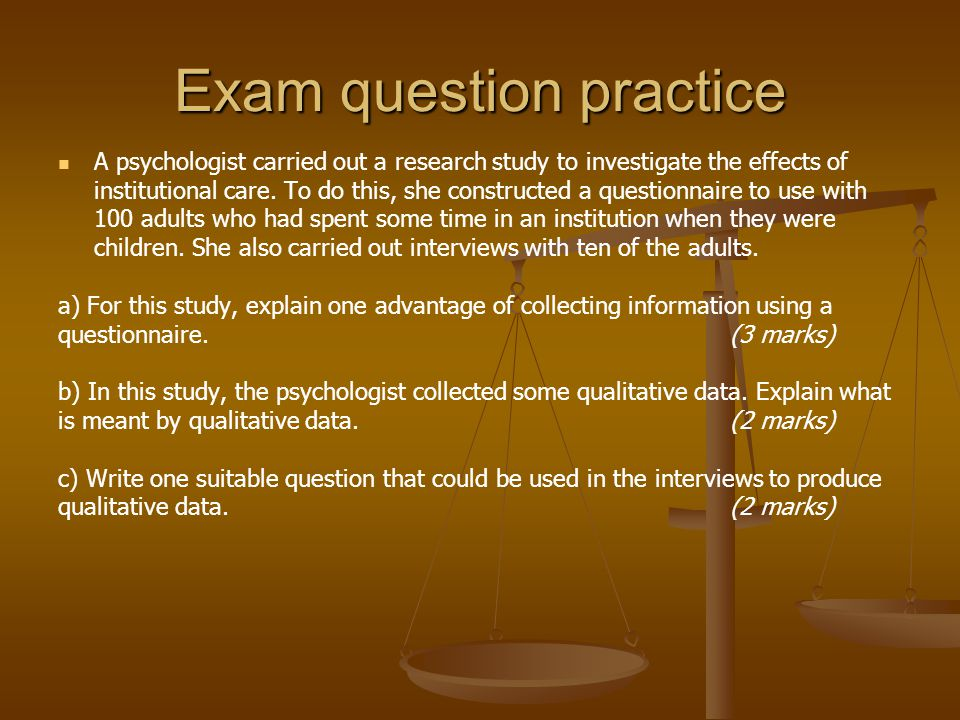 Exam question practice A psychologist carried out a research study to investigate the effects of institutional care.