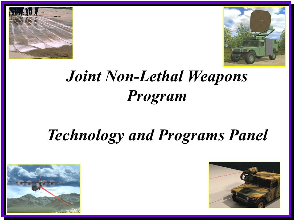 Purpose Provide an introduction to non-lethal technologies and challenges.