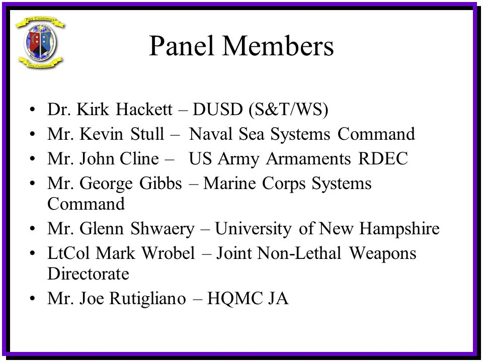 Panel Members Dr. Kirk Hackett – DUSD (S&T/WS) Mr. Kevin Stull – Naval Sea Systems Command Mr. John Cline – US Army Armaments RDEC Mr. George Gibbs –