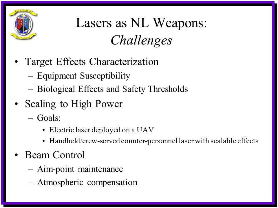 Lasers as NL Weapons: Challenges Target Effects Characterization –Equipment Susceptibility –Biological Effects and Safety Thresholds Scaling to High P