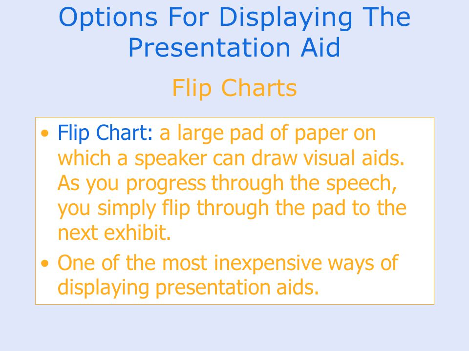 Options For Displaying The Presentation Aid Flip Chart: a large pad of paper on which a speaker can draw visual aids. As you progress through the spee