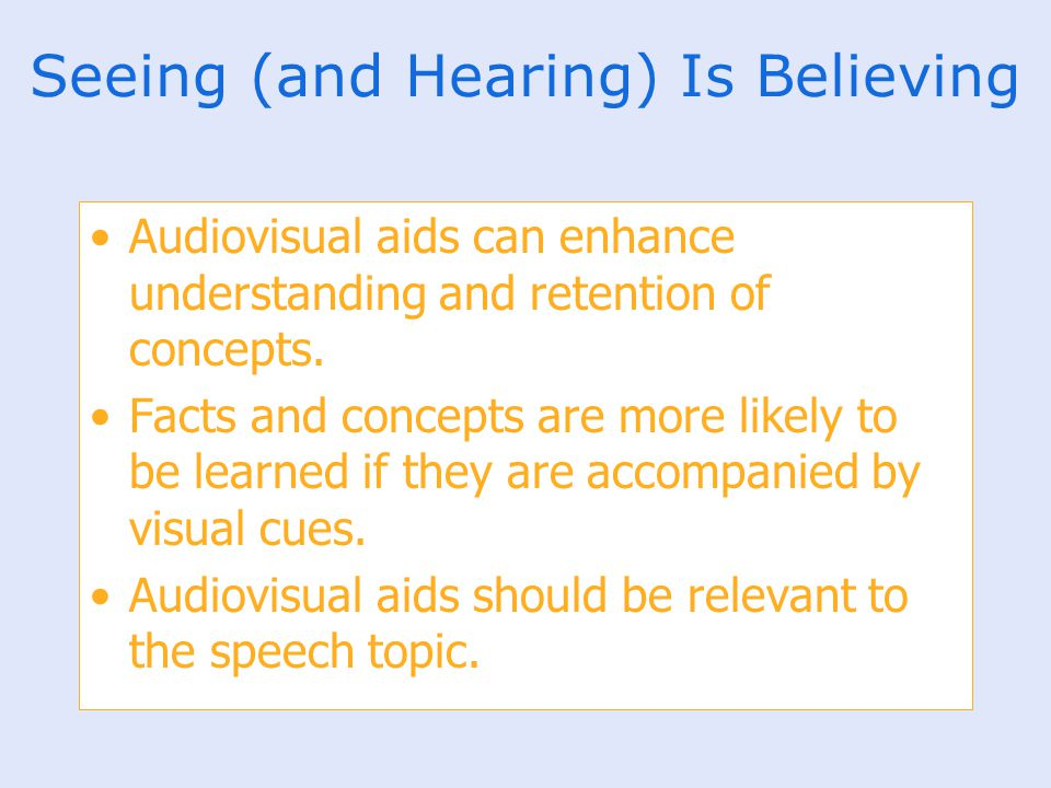 Seeing (and Hearing) Is Believing Audiovisual aids can enhance understanding and retention of concepts. Facts and concepts are more likely to be learn