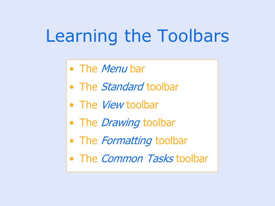 Learning the Toolbars The Menu bar The Standard toolbar The View toolbar The Drawing toolbar The Formatting toolbar The Common Tasks toolbar