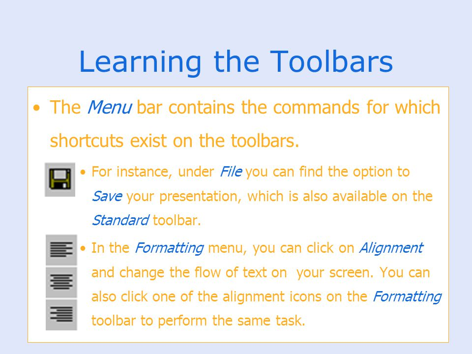 Learning the Toolbars The Menu bar contains the commands for which shortcuts exist on the toolbars. For instance, under File you can find the option t
