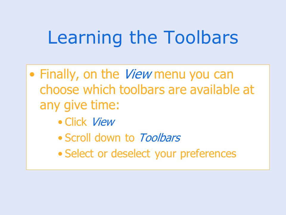 Learning the Toolbars Finally, on the View menu you can choose which toolbars are available at any give time: Click View Scroll down to Toolbars Selec