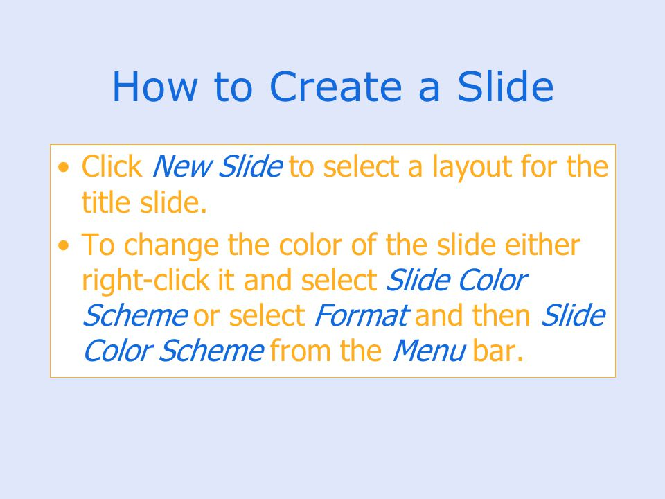How to Create a Slide Click New Slide to select a layout for the title slide. To change the color of the slide either right-click it and select Slide