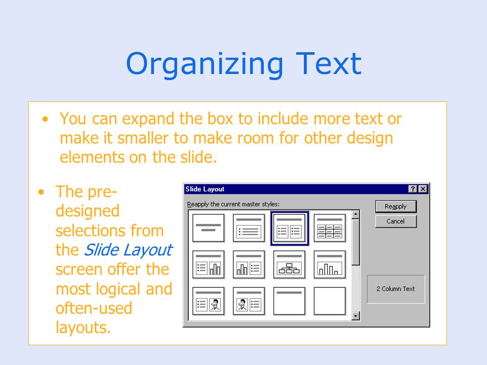 Organizing Text You can expand the box to include more text or make it smaller to make room for other design elements on the slide. The pre- designed