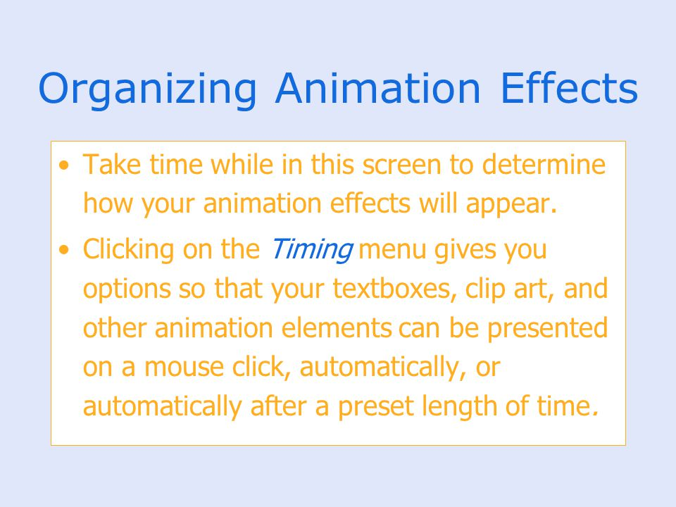 Organizing Animation Effects Take time while in this screen to determine how your animation effects will appear. Clicking on the Timing menu gives you