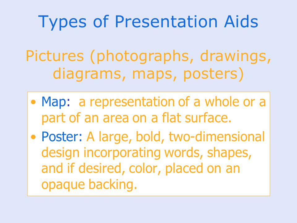 Map: a representation of a whole or a part of an area on a flat surface. Poster: A large, bold, two-dimensional design incorporating words, shapes, an