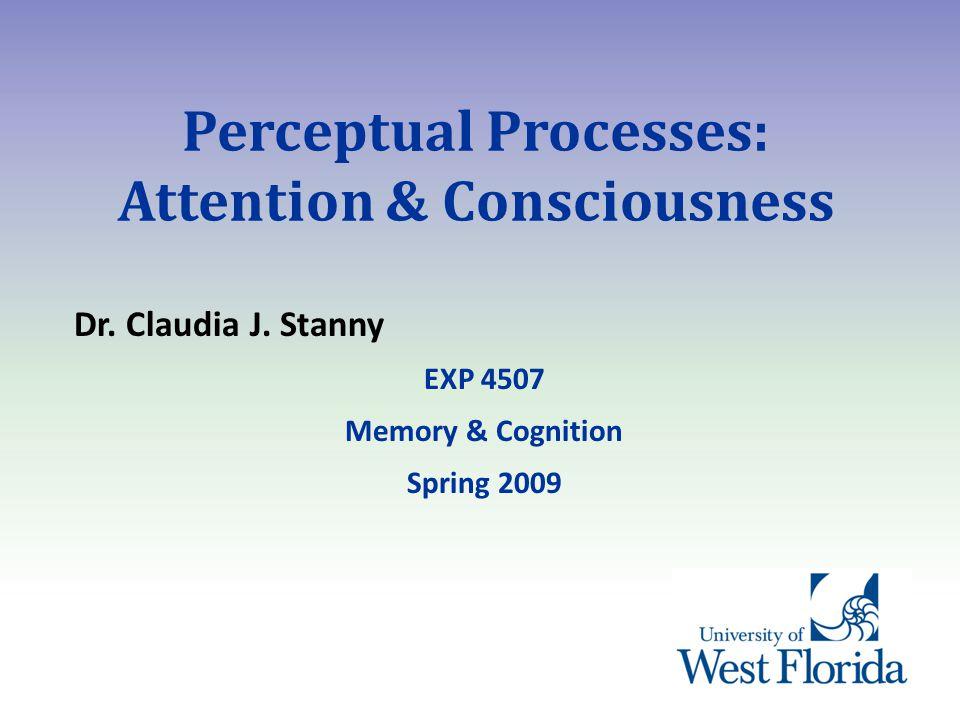 Perceptual Processes: Attention & Consciousness Dr.