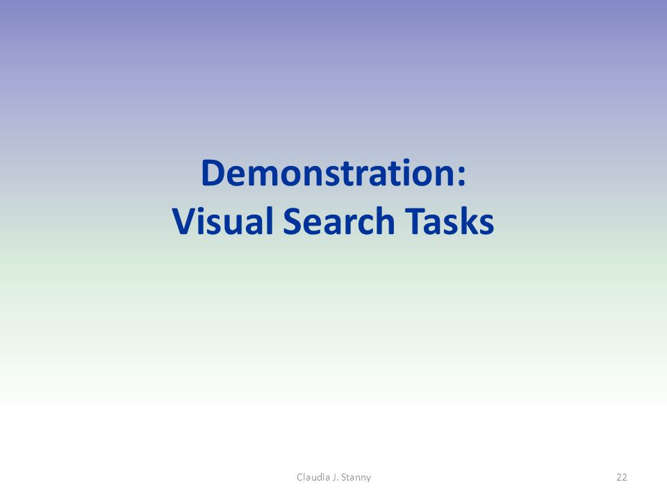 Demonstration: Visual Search Tasks Claudia J. Stanny22