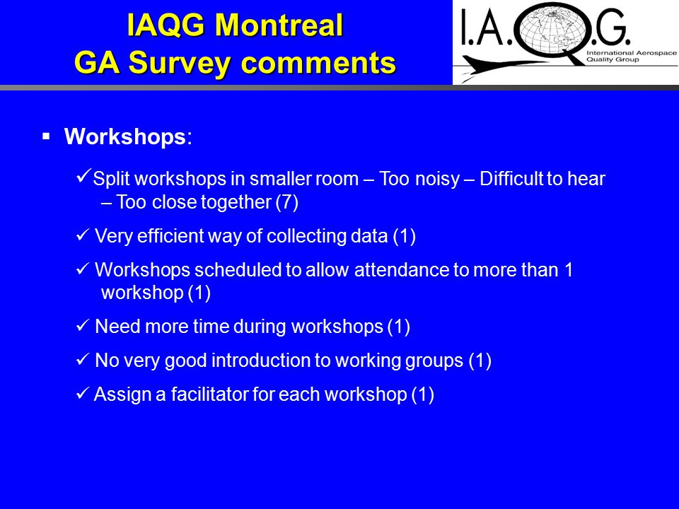  Workshops: Split workshops in smaller room – Too noisy – Difficult to hear – Too close together (7) Very efficient way of collecting data (1) Worksh
