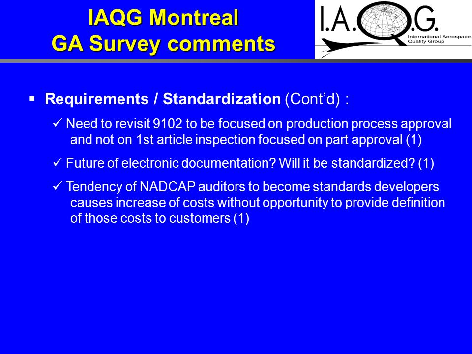  Requirements / Standardization (Cont'd) : Need to revisit 9102 to be focused on production process approval and not on 1st article inspection focused on part approval (1) Future of electronic documentation.