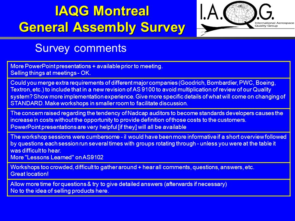 IAQG Montreal General Assembly Survey More PowerPoint presentations + available prior to meeting. Selling things at meetings - OK. Could you merge ext