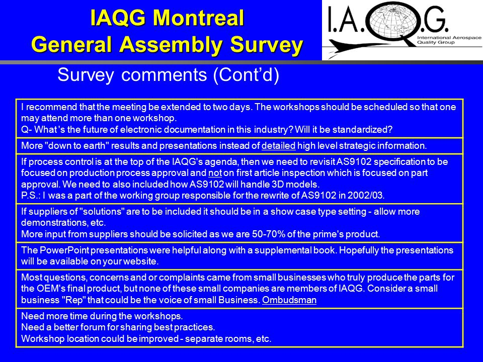 IAQG Montreal General Assembly Survey Survey comments (Cont'd) I recommend that the meeting be extended to two days. The workshops should be scheduled