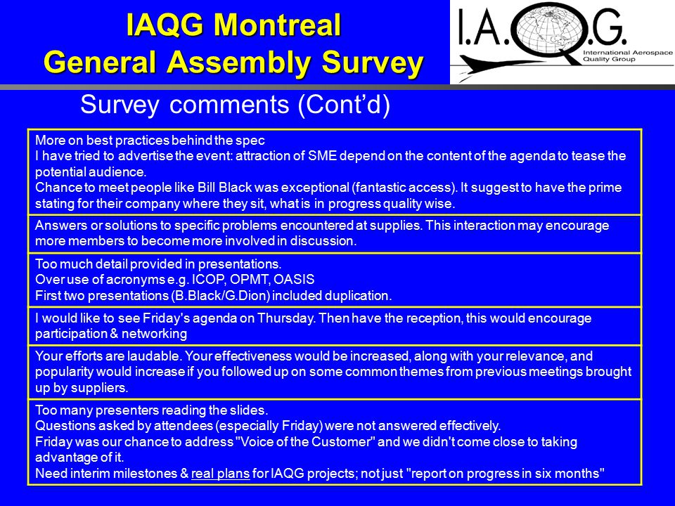 IAQG Montreal General Assembly Survey Survey comments (Cont'd) More on best practices behind the spec I have tried to advertise the event: attraction of SME depend on the content of the agenda to tease the potential audience.