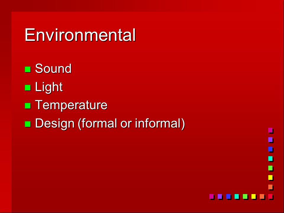 Environmental n Sound n Light n Temperature n Design (formal or informal)