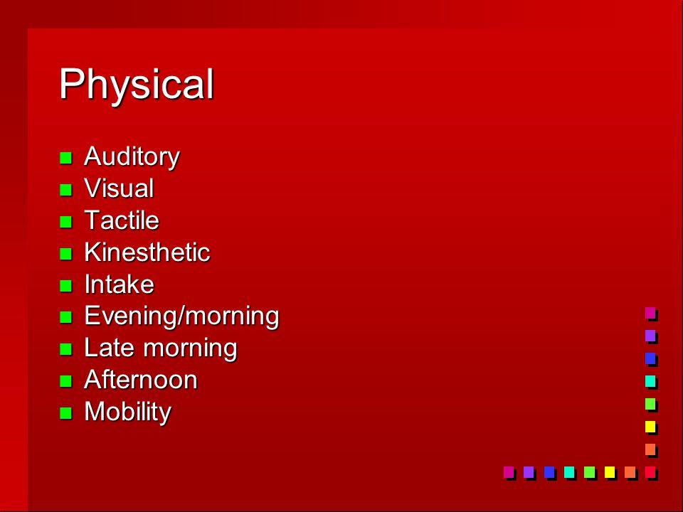 Physical n Auditory n Visual n Tactile n Kinesthetic n Intake n Evening/morning n Late morning n Afternoon n Mobility