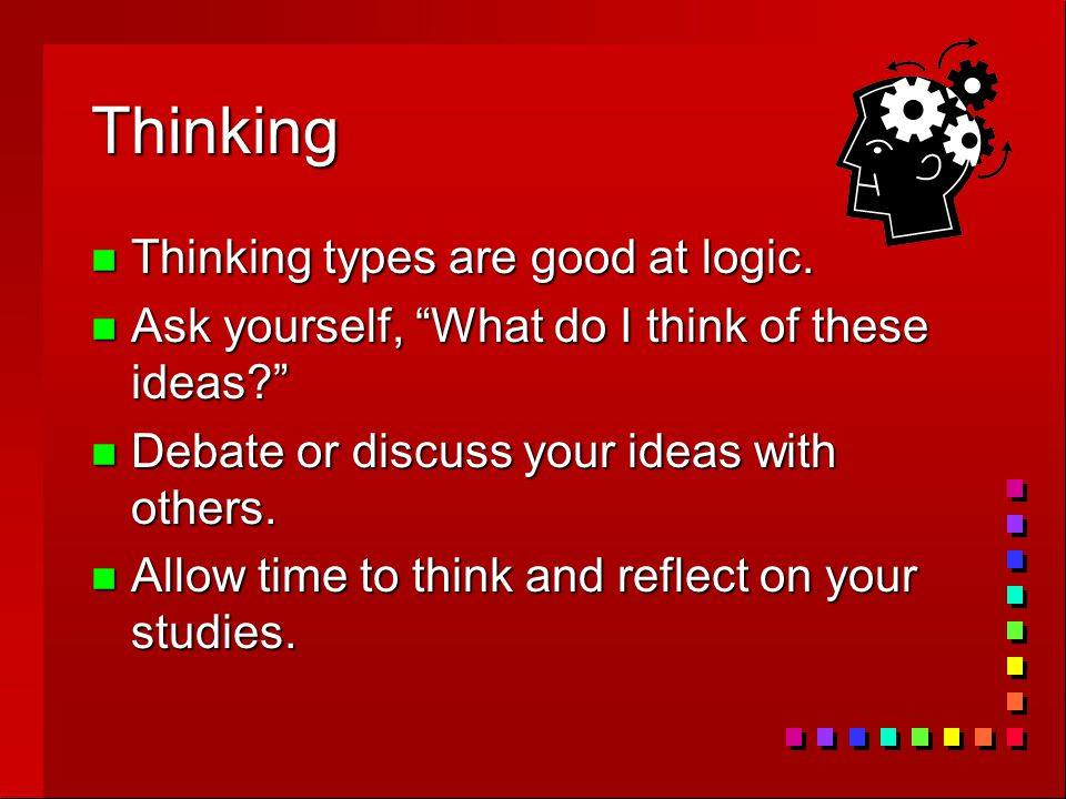 Thinking n Thinking types are good at logic.