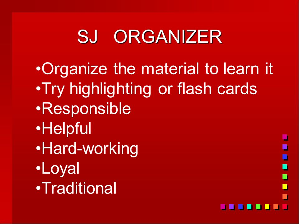 SJ ORGANIZER Organize the material to learn it Try highlighting or flash cards Responsible Helpful Hard-working Loyal Traditional
