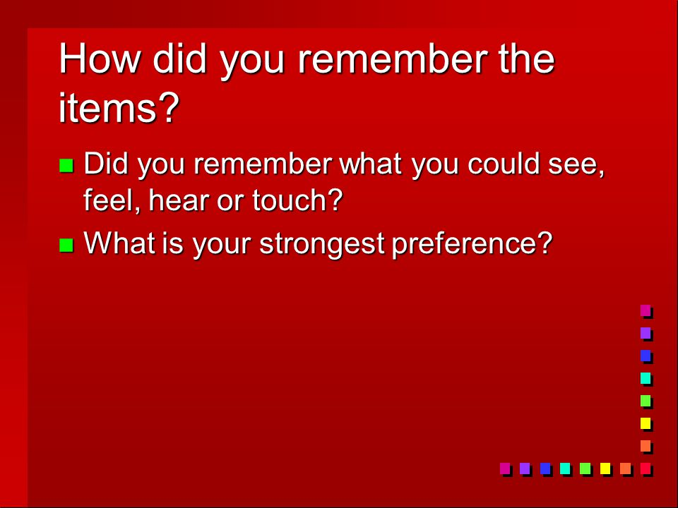 How did you remember the items. n Did you remember what you could see, feel, hear or touch.