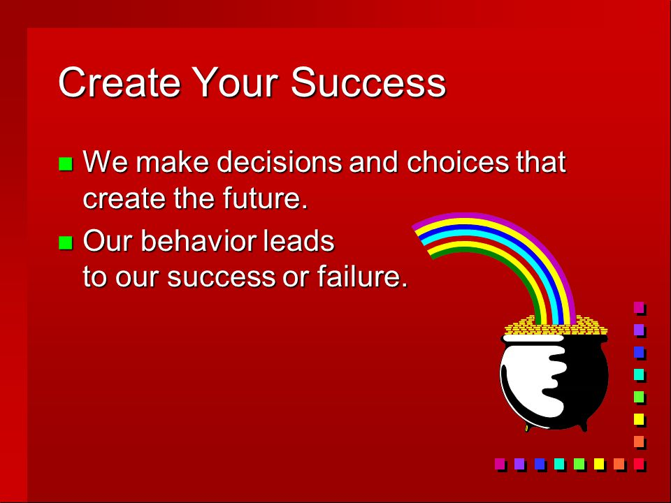 Create Your Success n We make decisions and choices that create the future.