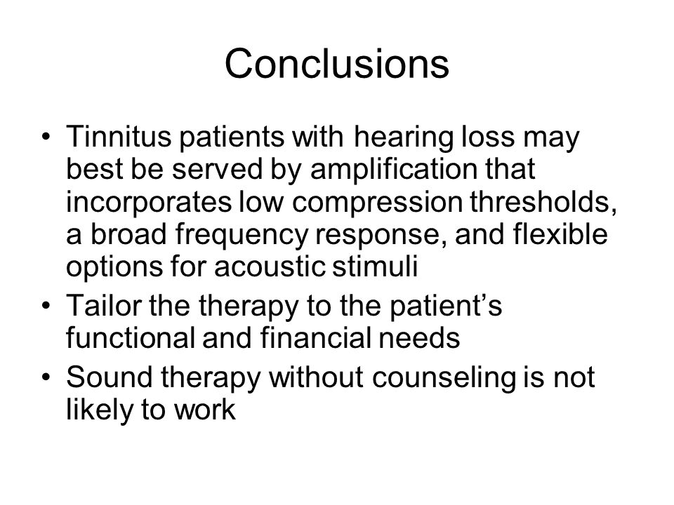 Conclusions Tinnitus patients with hearing loss may best be served by amplification that incorporates low compression thresholds, a broad frequency re