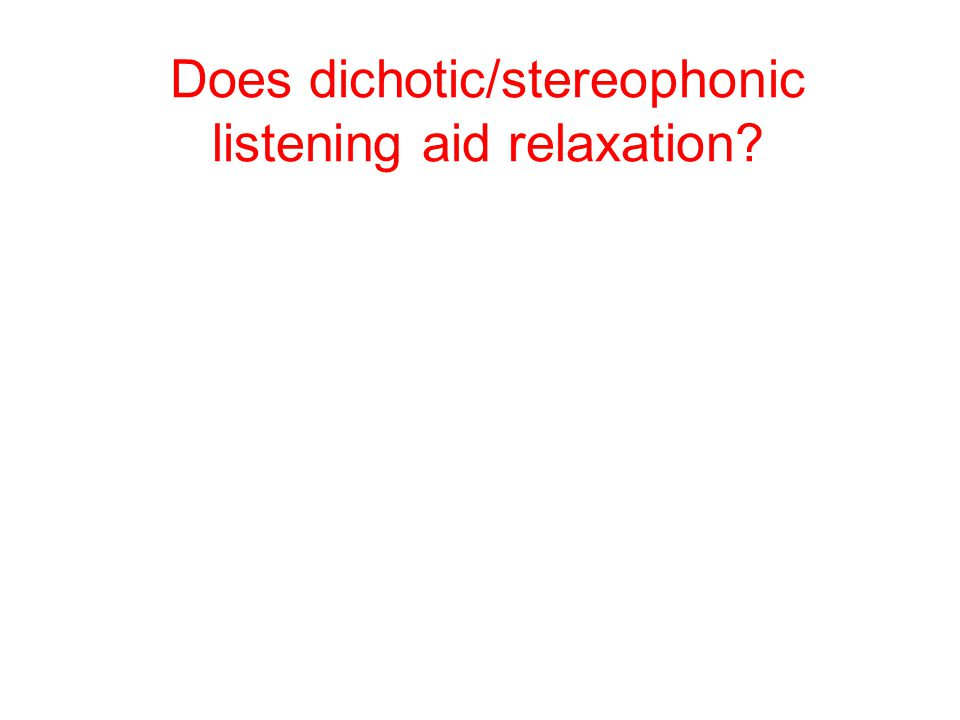 Does dichotic/stereophonic listening aid relaxation?