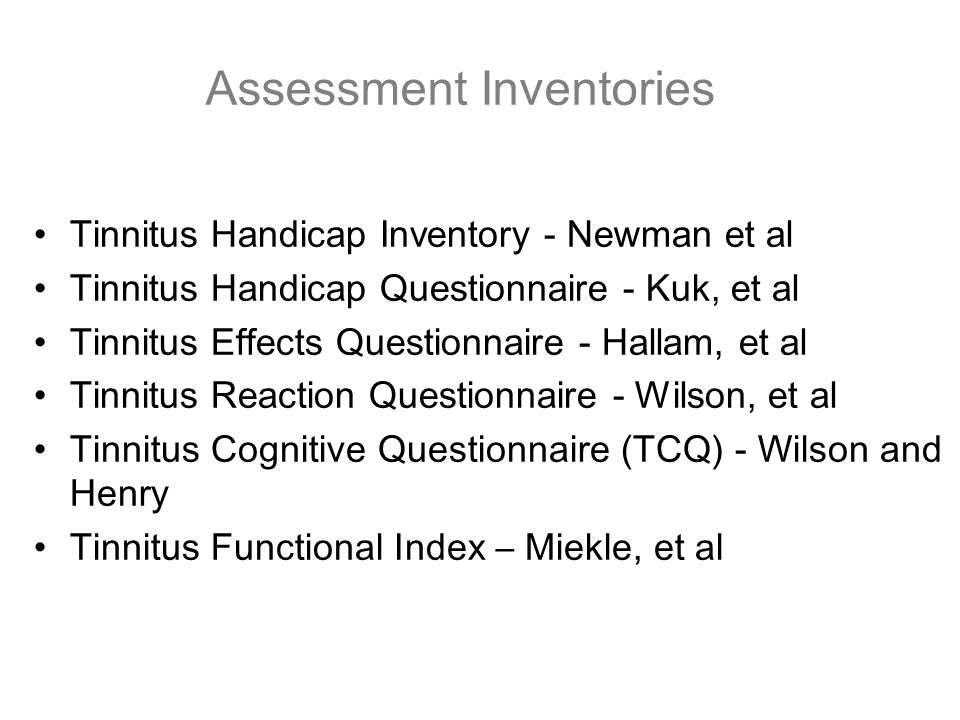 Assessment Inventories Tinnitus Severity Scale - Sweetow and Levy Tinnitus Handicap Inventory - Newman et al Tinnitus Handicap Questionnaire - Kuk, et