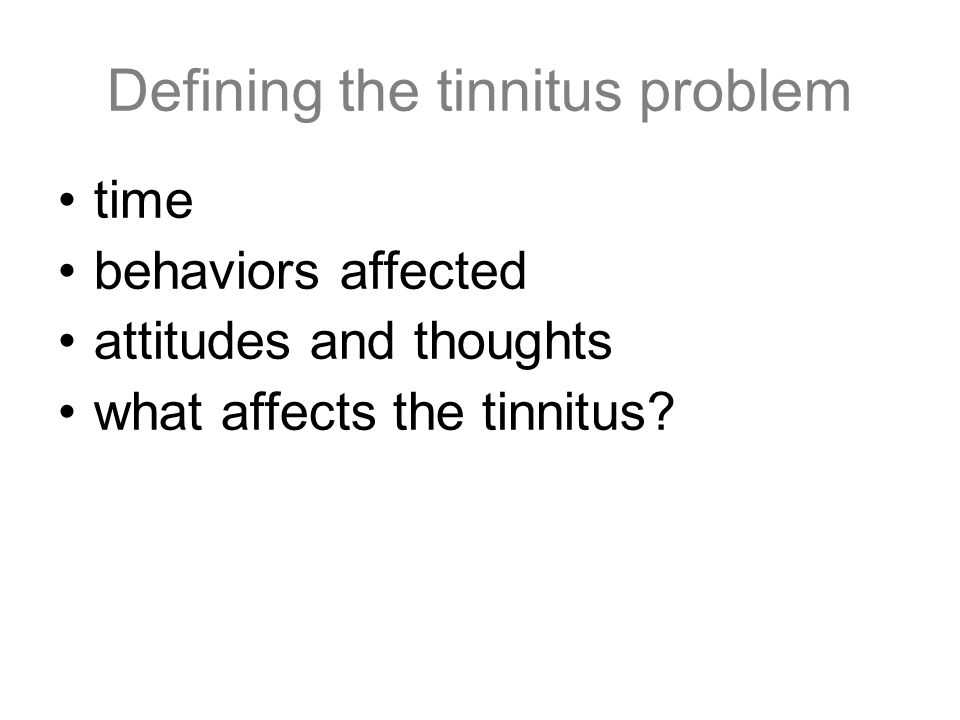 time behaviors affected attitudes and thoughts what affects the tinnitus? Defining the tinnitus problem