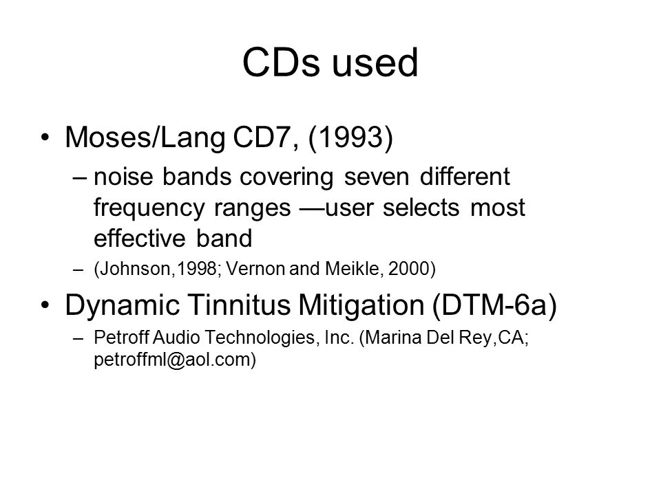 CDs used Moses/Lang CD7, (1993) –noise bands covering seven different frequency ranges —user selects most effective band –(Johnson,1998; Vernon and Me