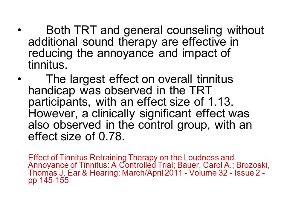 Both TRT and general counseling without additional sound therapy are effective in reducing the annoyance and impact of tinnitus. The largest effect on